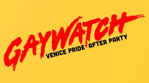 Gaywatch Official Venice Pride After Party